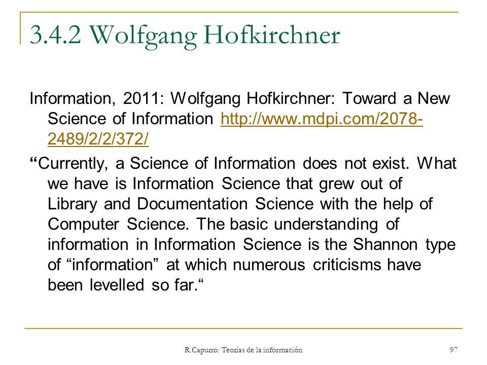 R.Capurro: Teorías de la información 97 3.4.2 Wolfgang Hofkirchner Information, 2011: Wolfgang Hofkirchner: Toward a New Science of Information http:/