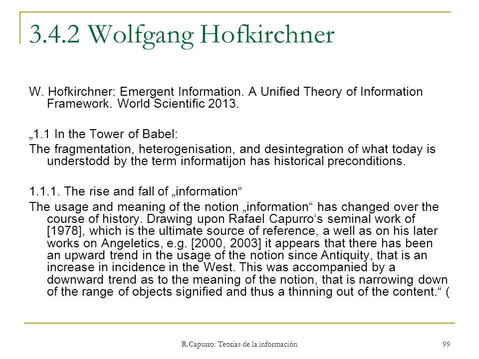 R.Capurro: Teorías de la información 99 3.4.2 Wolfgang Hofkirchner W. Hofkirchner: Emergent Information. A Unified Theory of Information Framework. Wo