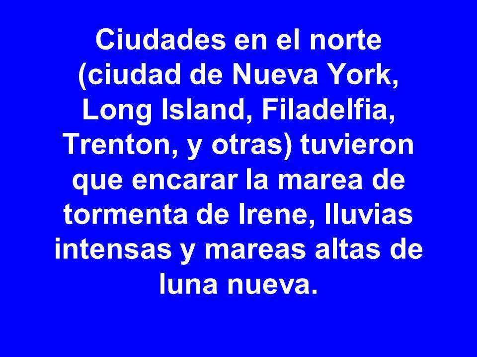 Ciudades en el norte (ciudad de Nueva York, Long Island, Filadelfia, Trenton, y otras) tuvieron que encarar la marea de tormenta de Irene, lluvias intensas y mareas altas de luna nueva.
