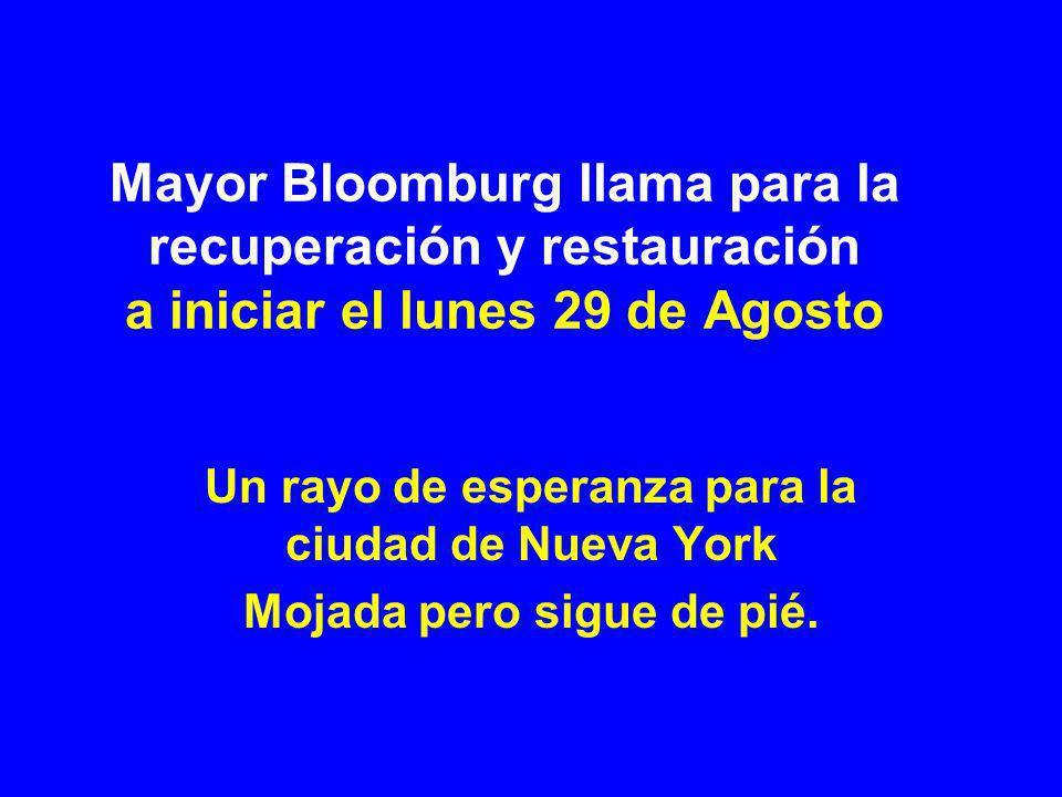 Mayor Bloomburg llama para la recuperación y restauración a iniciar el lunes 29 de Agosto Un rayo de esperanza para la ciudad de Nueva York Mojada pero sigue de pié.