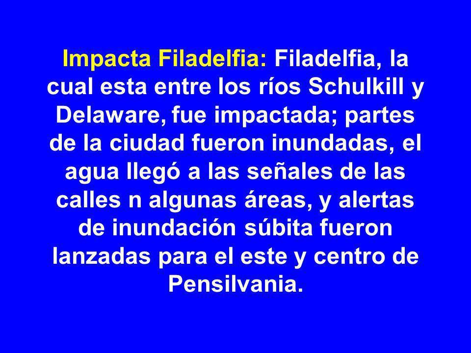Impacta Filadelfia: Filadelfia, la cual esta entre los ríos Schulkill y Delaware, fue impactada; partes de la ciudad fueron inundadas, el agua llegó a las señales de las calles n algunas áreas, y alertas de inundación súbita fueron lanzadas para el este y centro de Pensilvania.