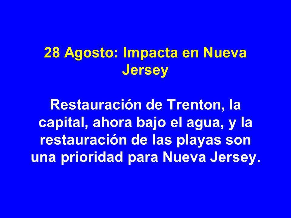 28 Agosto: Impacta en Nueva Jersey Restauración de Trenton, la capital, ahora bajo el agua, y la restauración de las playas son una prioridad para Nueva Jersey.