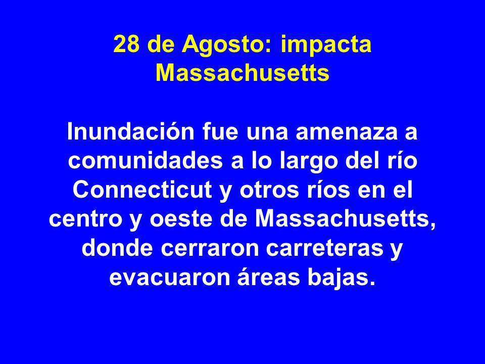 28 de Agosto: impacta Massachusetts Inundación fue una amenaza a comunidades a lo largo del río Connecticut y otros ríos en el centro y oeste de Massachusetts, donde cerraron carreteras y evacuaron áreas bajas.