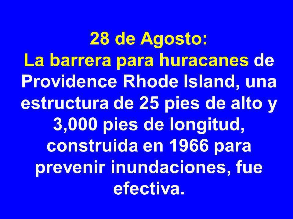 28 de Agosto: La barrera para huracanes de Providence Rhode Island, una estructura de 25 pies de alto y 3,000 pies de longitud, construida en 1966 para prevenir inundaciones, fue efectiva.