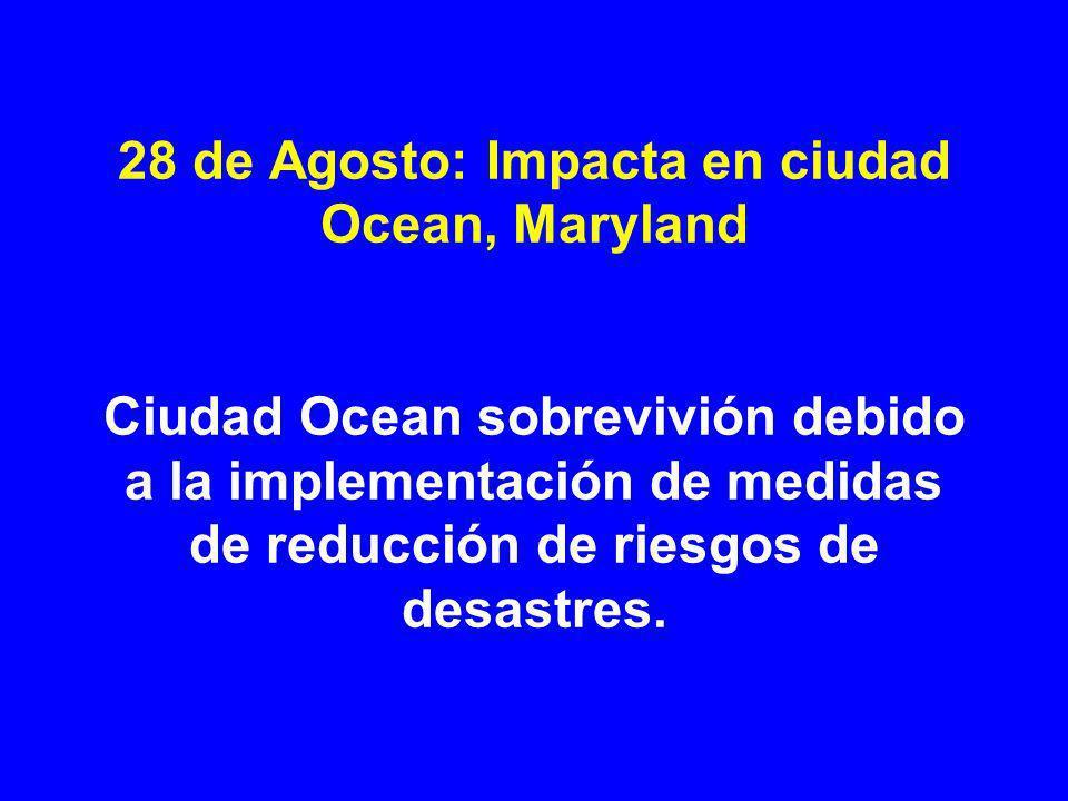 28 de Agosto: Impacta en ciudad Ocean, Maryland Ciudad Ocean sobrevivión debido a la implementación de medidas de reducción de riesgos de desastres.
