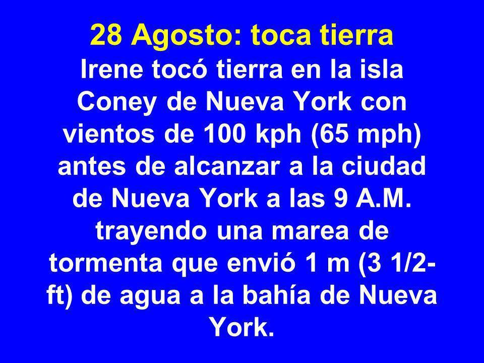 28 Agosto: toca tierra Irene tocó tierra en la isla Coney de Nueva York con vientos de 100 kph (65 mph) antes de alcanzar a la ciudad de Nueva York a las 9 A.M.