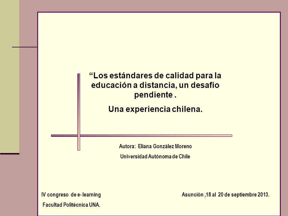 Los estándares de calidad para la educación a distancia, un desafío pendiente. Una experiencia chilena. Asunción,18 al 20 de septiembre 2013. Autora: