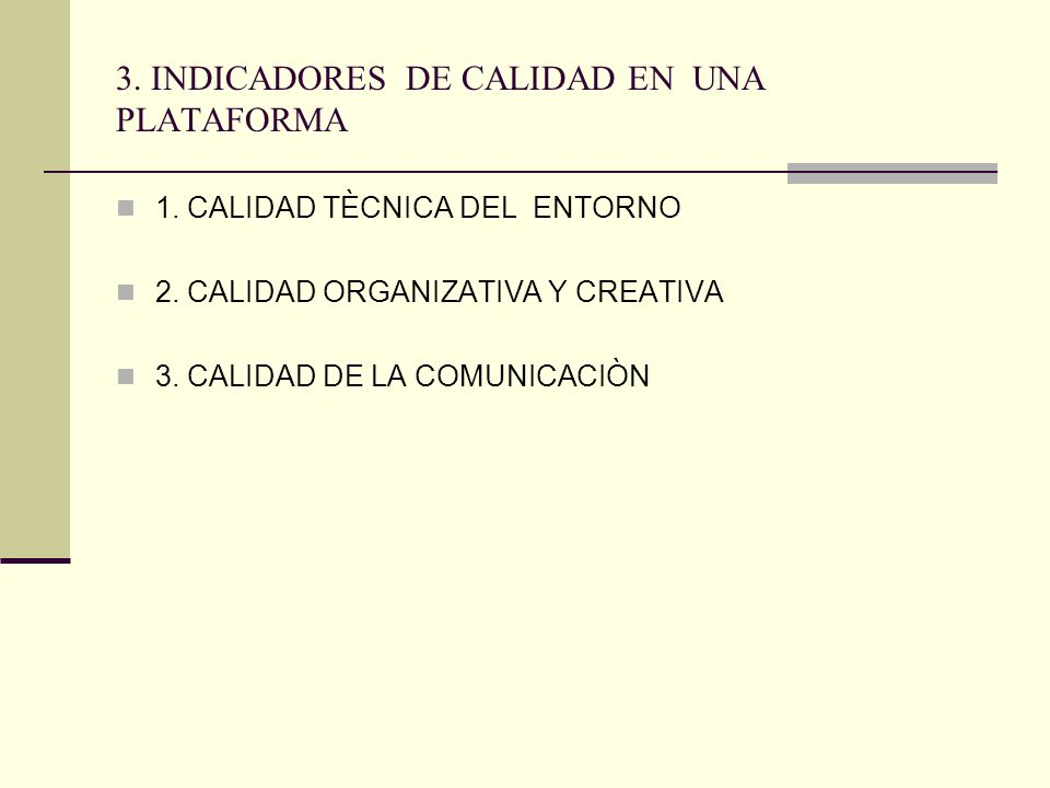 3. INDICADORES DE CALIDAD EN UNA PLATAFORMA 1. CALIDAD TÈCNICA DEL ENTORNO 2. CALIDAD ORGANIZATIVA Y CREATIVA 3. CALIDAD DE LA COMUNICACIÒN