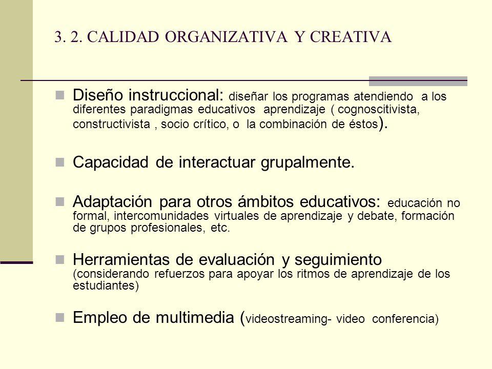 3. 2. CALIDAD ORGANIZATIVA Y CREATIVA Diseño instruccional: diseñar los programas atendiendo a los diferentes paradigmas educativos aprendizaje ( cogn