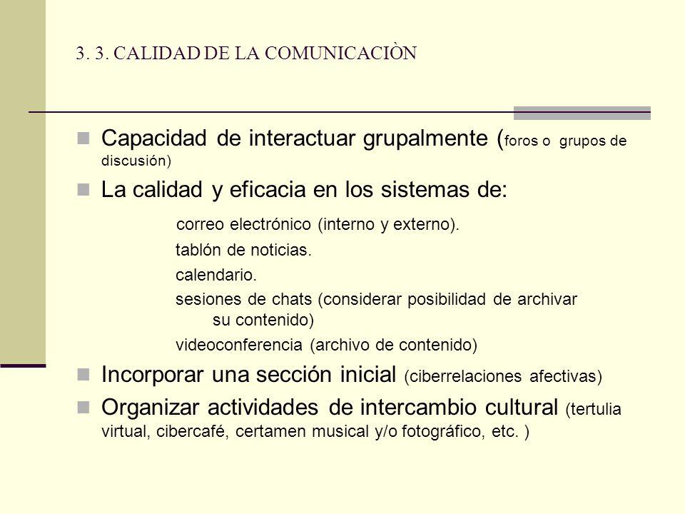 3. 3. CALIDAD DE LA COMUNICACIÒN Capacidad de interactuar grupalmente ( foros o grupos de discusión) La calidad y eficacia en los sistemas de: correo