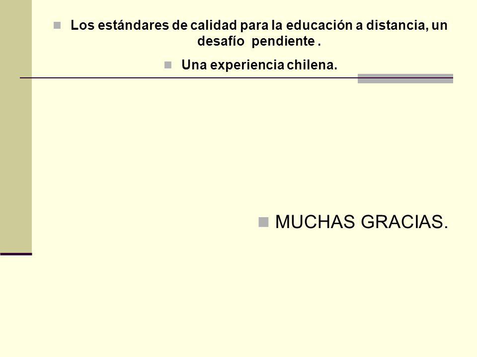 Los estándares de calidad para la educación a distancia, un desafío pendiente. Una experiencia chilena. MUCHAS GRACIAS.