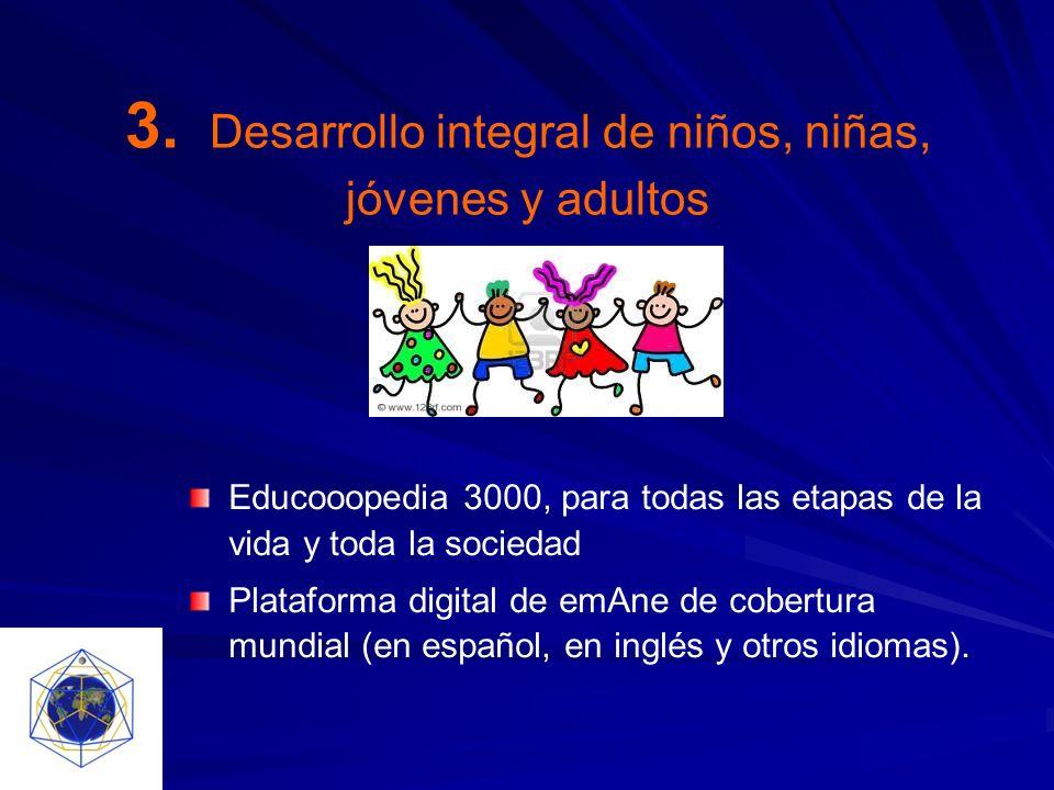 3. Desarrollo integral de niños, niñas, jóvenes y adultos Educooopedia 3000, para todas las etapas de la vida y toda la sociedad Plataforma digital de