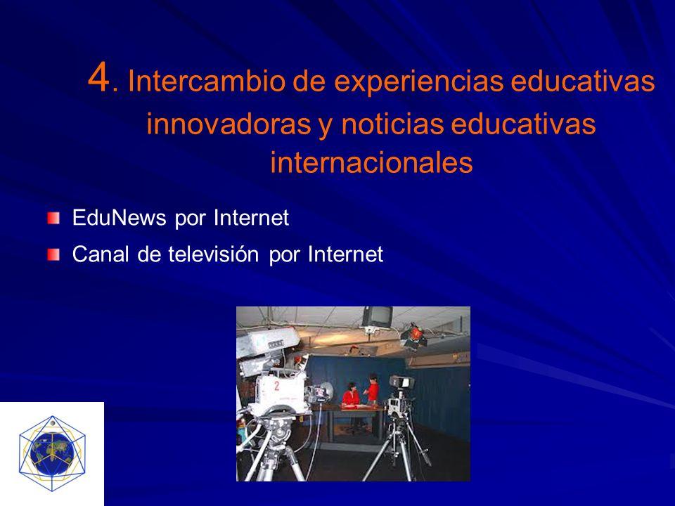 4. Intercambio de experiencias educativas innovadoras y noticias educativas internacionales EduNews por Internet Canal de televisión por Internet