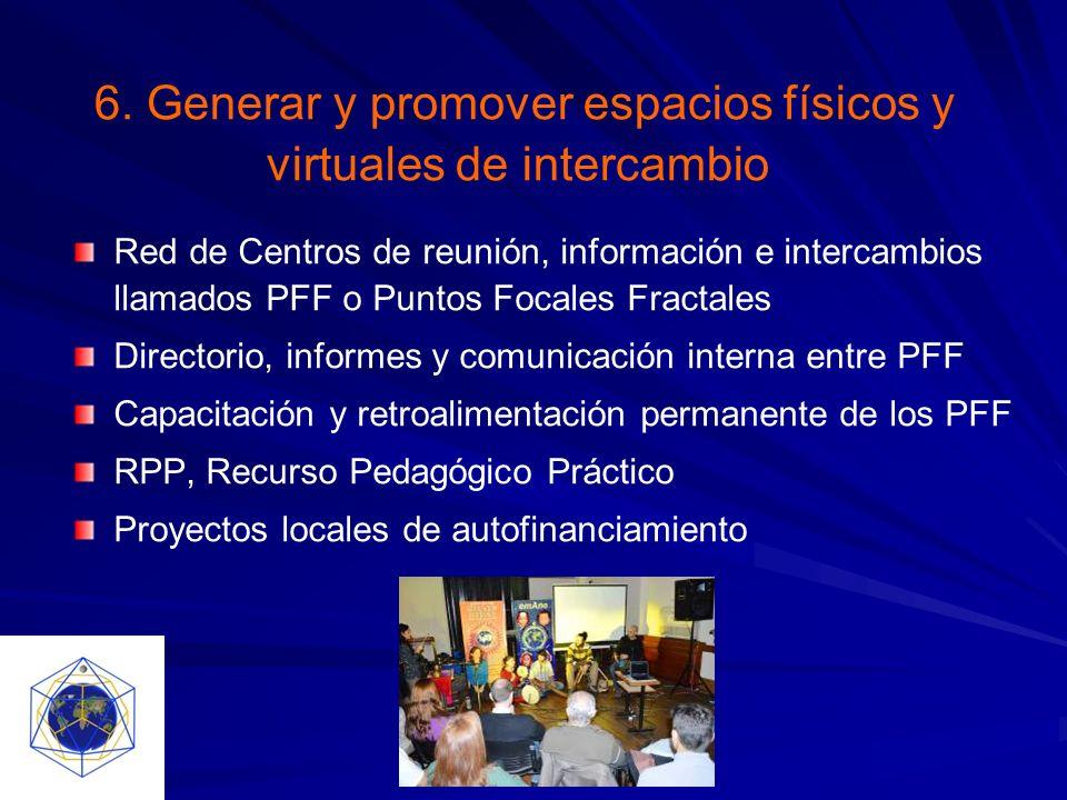 6. Generar y promover espacios físicos y virtuales de intercambio Red de Centros de reunión, información e intercambios llamados PFF o Puntos Focales