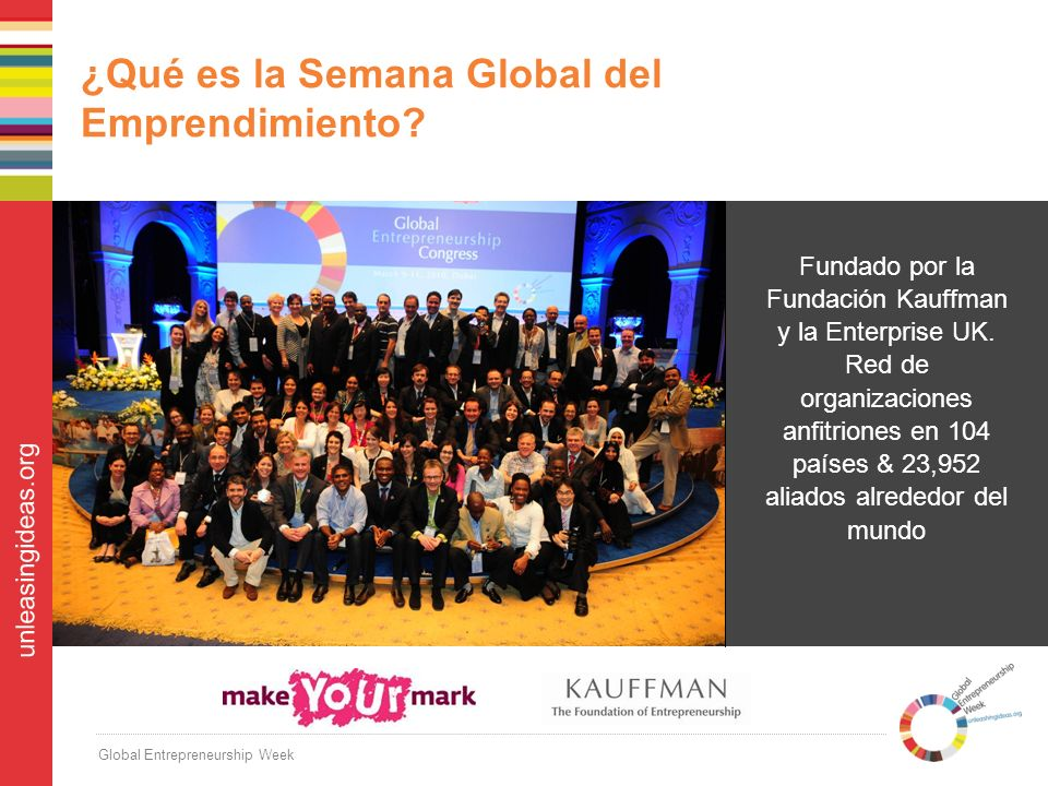 Global Entrepreneurship Week unleasingideas.org Fundado por la Fundación Kauffman y la Enterprise UK.