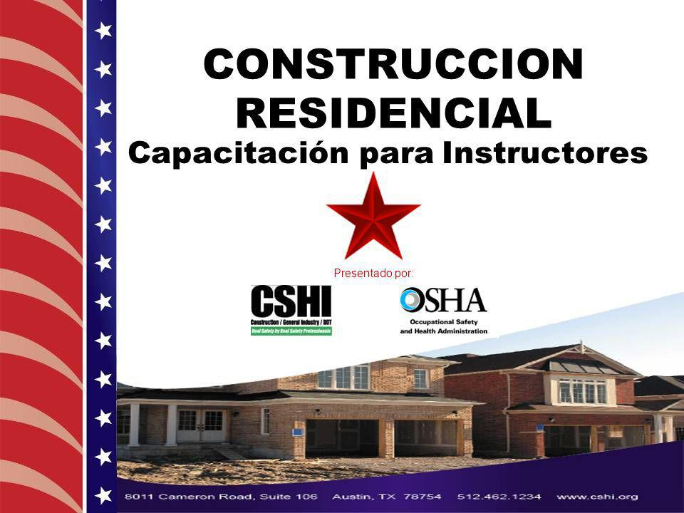 Copyright CSHI 2007 CONSTRUCCION RESIDENCIAL Capacitación para Instructores Presentado por: