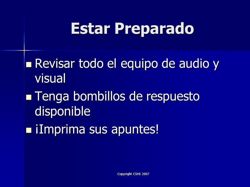 Copyright CSHI 2007 Estar Preparado Llegue temprano Llegue temprano Distribuya los materiales para los estudiantes Distribuya los materiales para los estudiantes Revise el medio ambiente Revise el medio ambiente