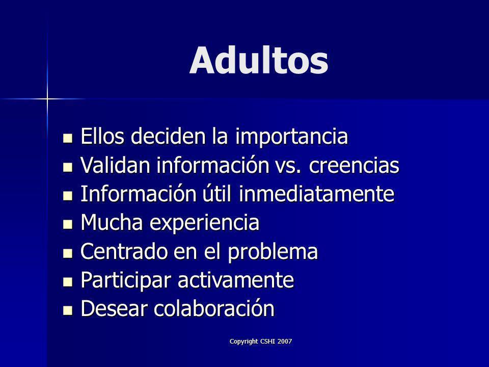 Copyright CSHI 2007 Adultos Ellos deciden la importancia Ellos deciden la importancia Validan información vs.