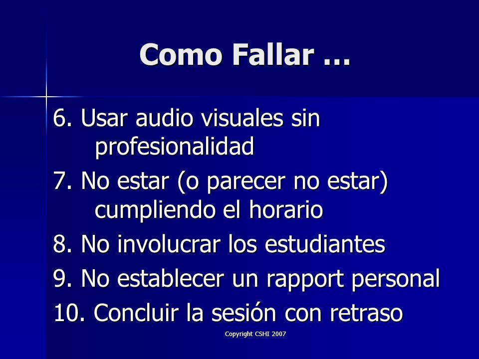 Copyright CSHI 2007 Como Fallar … 1. Presentarse sin preparación 2.