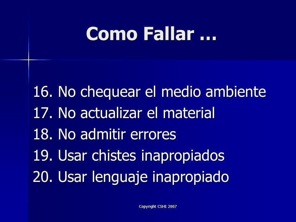 Copyright CSHI 2007 Como Fallar …. 11. Aparentar desorganizado 12.