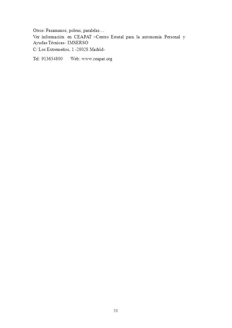 Otros: Pasamanos, poleas, paralelas… Ver información en CEAPAT –Centro Estatal para la autonomía Personal y Ayudas Técnicas- IMSERSO C/ Los Extremeños