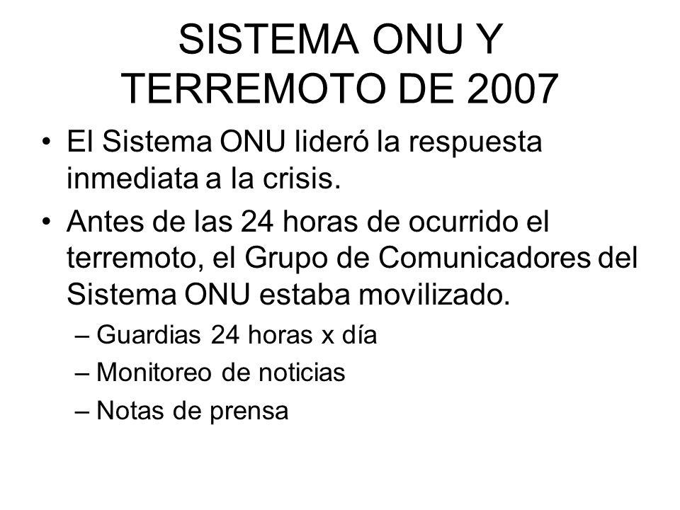 SISTEMA ONU Y TERREMOTO DE 2007 El Sistema ONU lideró la respuesta inmediata a la crisis. Antes de las 24 horas de ocurrido el terremoto, el Grupo de