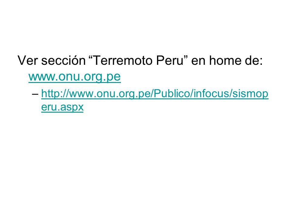Ver sección Terremoto Peru en home de: www.onu.org.pe www.onu.org.pe –http://www.onu.org.pe/Publico/infocus/sismop eru.aspxhttp://www.onu.org.pe/Publi