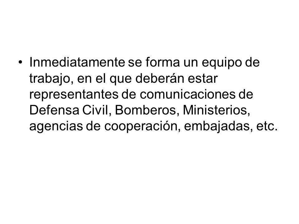Inmediatamente se forma un equipo de trabajo, en el que deberán estar representantes de comunicaciones de Defensa Civil, Bomberos, Ministerios, agenci