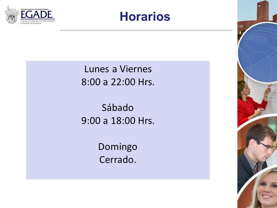 Horarios Lunes a Viernes 8:00 a 22:00 Hrs. Sábado 9:00 a 18:00 Hrs. Domingo Cerrado.