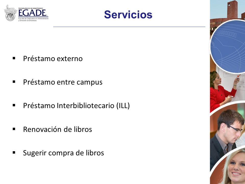Servicios Préstamo externo Préstamo entre campus Préstamo Interbibliotecario (ILL) Renovación de libros Sugerir compra de libros
