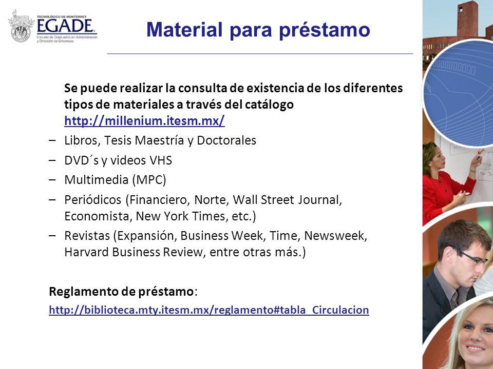 Material para préstamo Se puede realizar la consulta de existencia de los diferentes tipos de materiales a través del catálogo http://millenium.itesm.