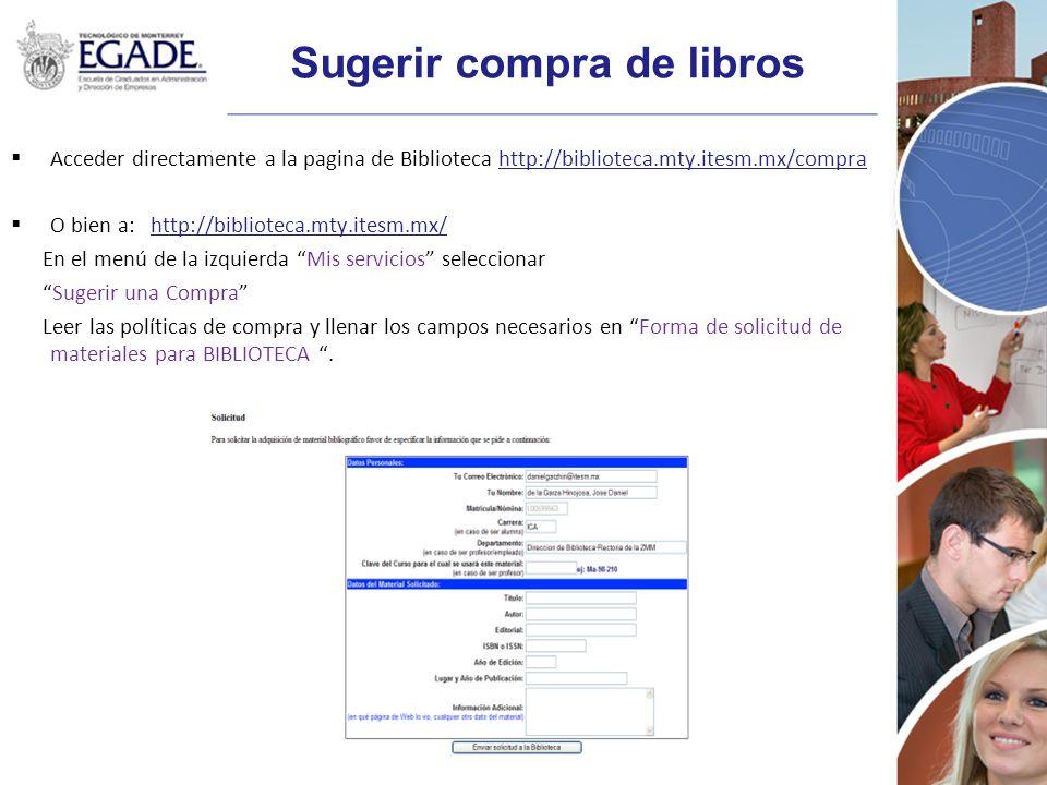 Sugerir compra de libros Acceder directamente a la pagina de Biblioteca http://biblioteca.mty.itesm.mx/compra O bien a: http://biblioteca.mty.itesm.mx