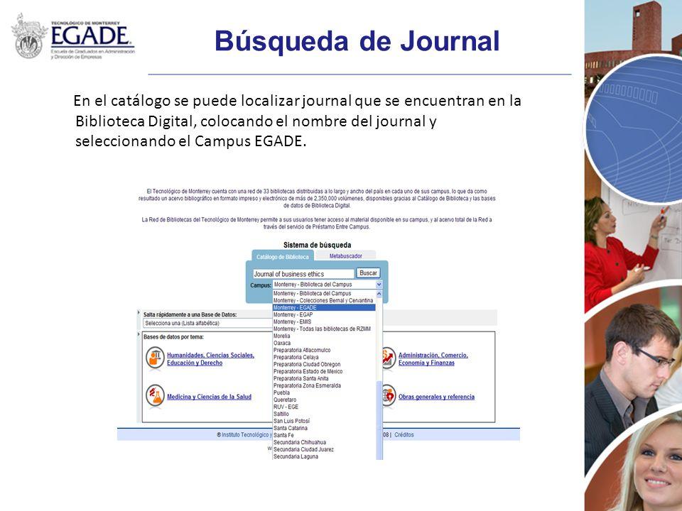 Búsqueda de Journal En el catálogo se puede localizar journal que se encuentran en la Biblioteca Digital, colocando el nombre del journal y selecciona