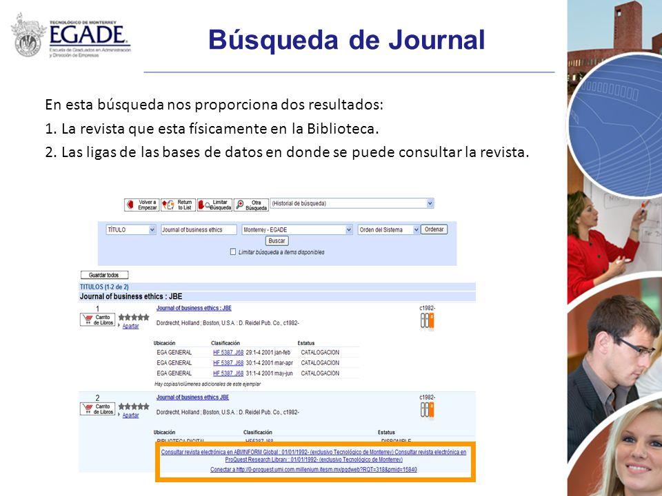 Búsqueda de Journal En esta búsqueda nos proporciona dos resultados: 1. La revista que esta físicamente en la Biblioteca. 2. Las ligas de las bases de