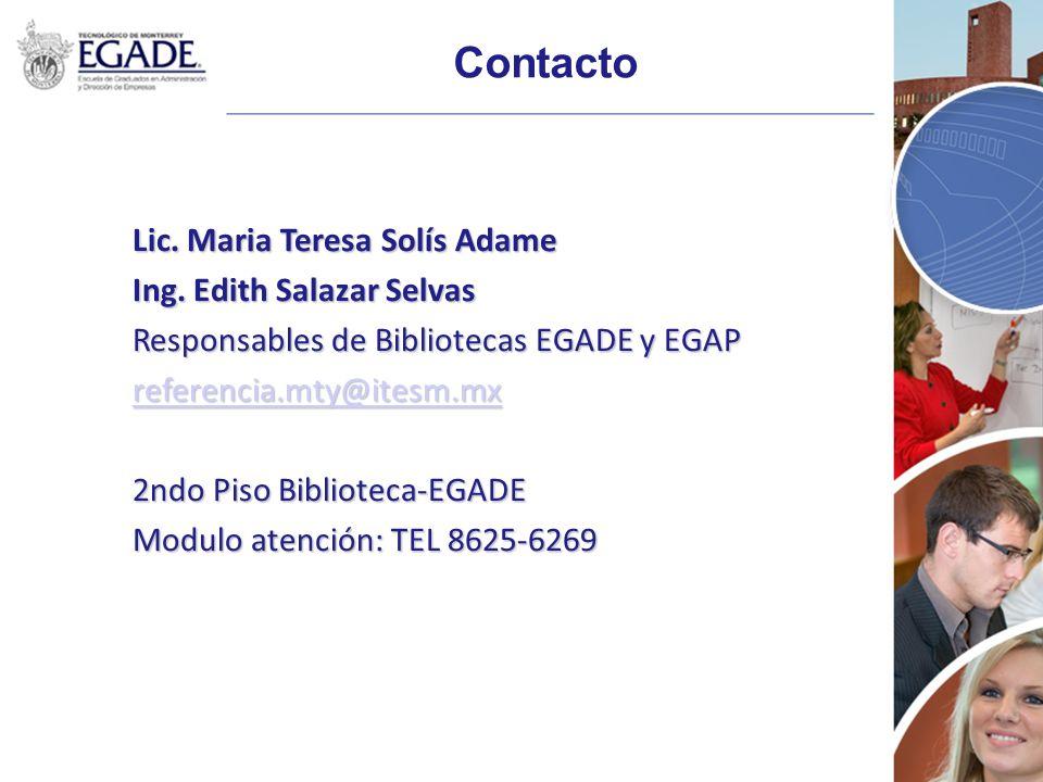 Contacto Lic. Maria Teresa Solís Adame Ing. Edith Salazar Selvas Responsables de Bibliotecas EGADE y EGAP referencia.mty@itesm.mx 2ndo Piso Biblioteca