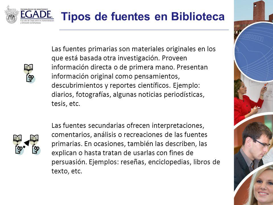Tipos de fuentes en Biblioteca Las fuentes primarias son materiales originales en los que está basada otra investigación. Proveen información directa