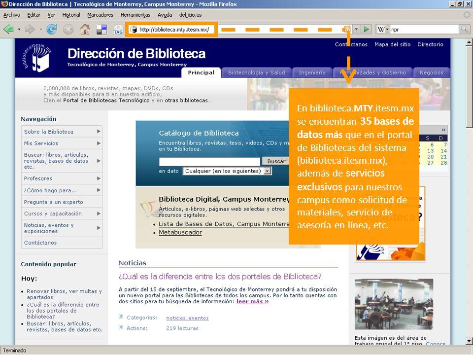 En biblioteca.MTY.itesm.mx se encuentran 35 bases de datos más que en el portal de Bibliotecas del sistema (biblioteca.itesm.mx), además de servicios