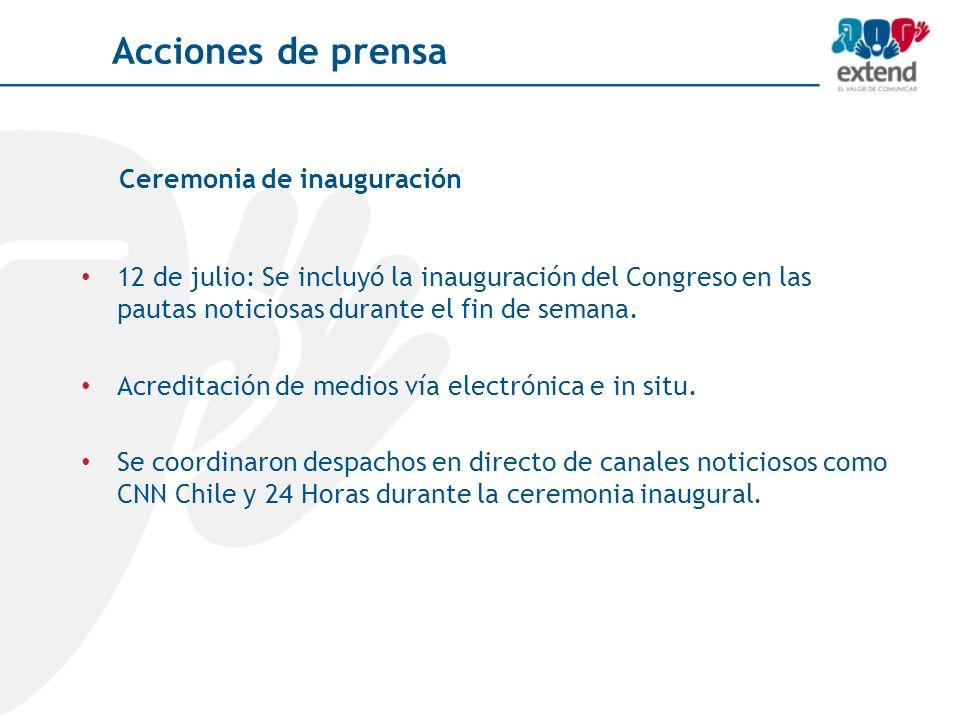 Ceremonia de inauguración 12 de julio: Se incluyó la inauguración del Congreso en las pautas noticiosas durante el fin de semana. Acreditación de medi