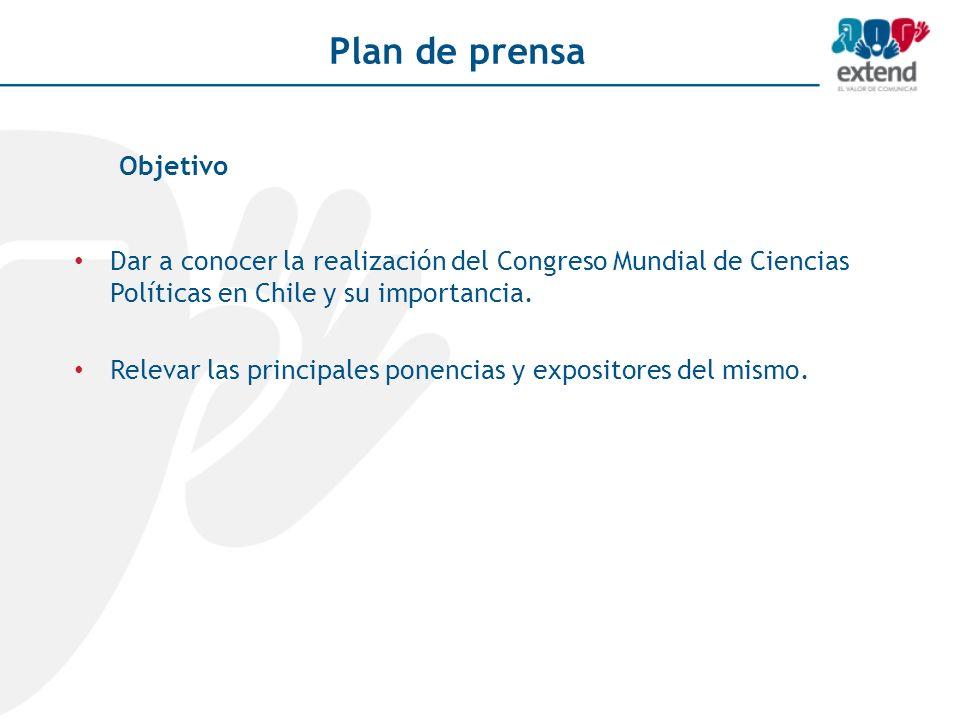 Plan de prensa Dar a conocer la realización del Congreso Mundial de Ciencias Políticas en Chile y su importancia. Relevar las principales ponencias y