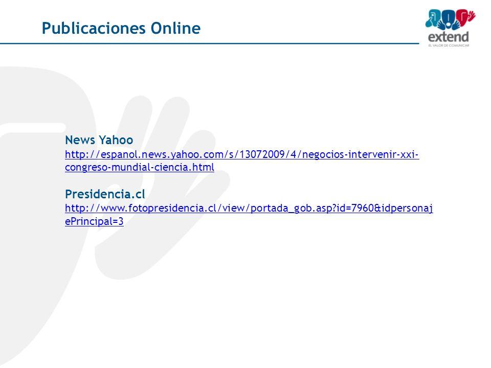 Publicaciones Online News Yahoo http://espanol.news.yahoo.com/s/13072009/4/negocios-intervenir-xxi- congreso-mundial-ciencia.html Presidencia.cl http://www.fotopresidencia.cl/view/portada_gob.asp id=7960&idpersonaj ePrincipal=3