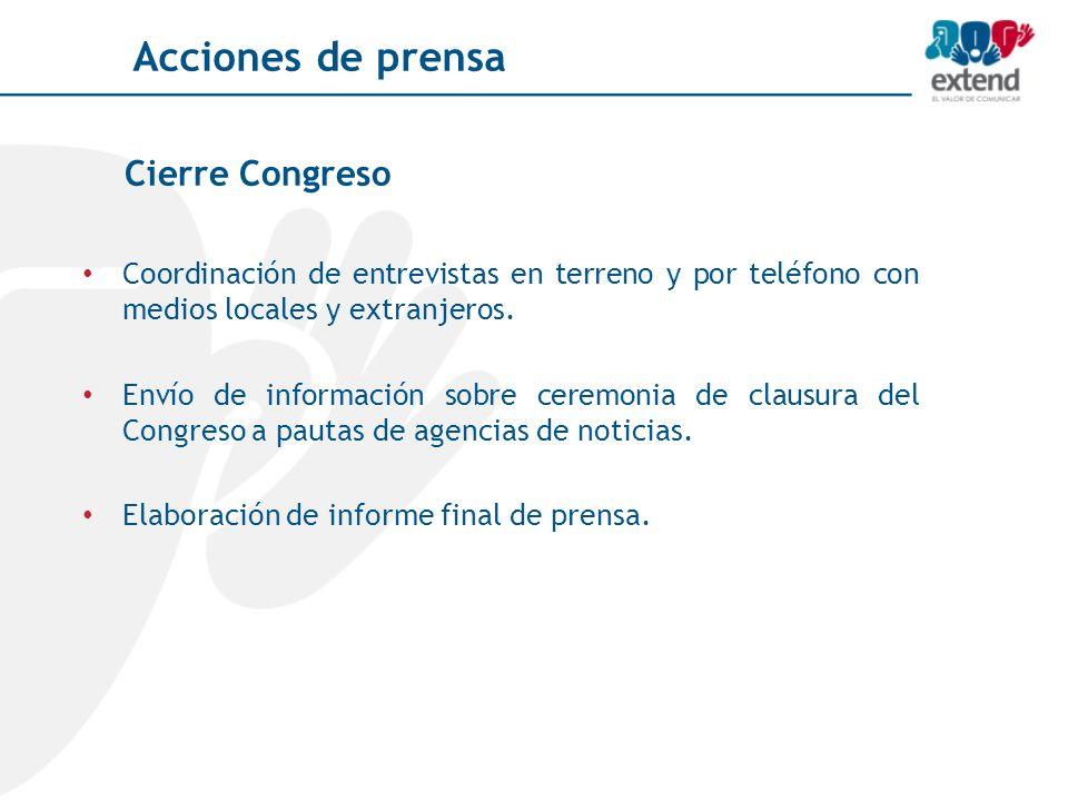 Cierre Congreso Coordinación de entrevistas en terreno y por teléfono con medios locales y extranjeros. Envío de información sobre ceremonia de clausu