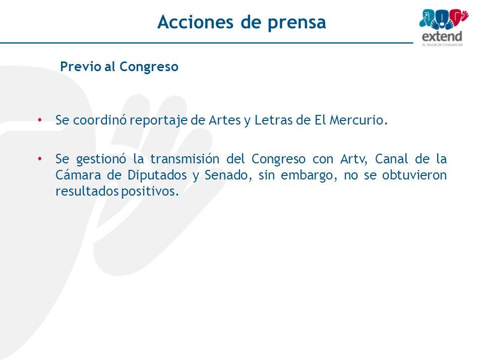 Acciones de prensa Se coordinó reportaje de Artes y Letras de El Mercurio. Se gestionó la transmisión del Congreso con Artv, Canal de la Cámara de Dip