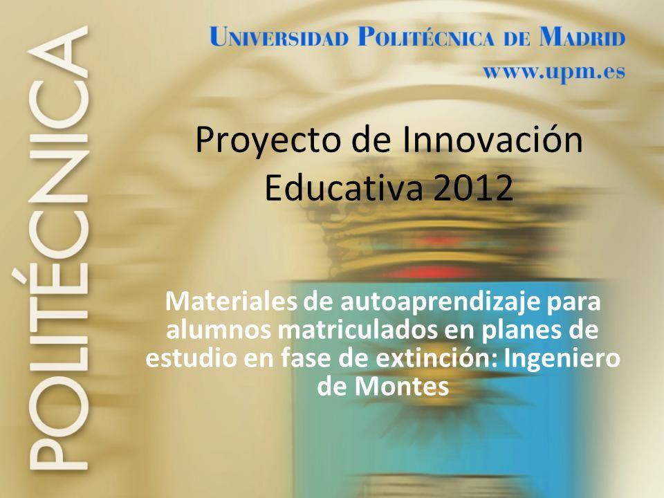 Proyecto de Innovación Educativa 2012 Materiales de autoaprendizaje para alumnos matriculados en planes de estudio en fase de extinción: Ingeniero de