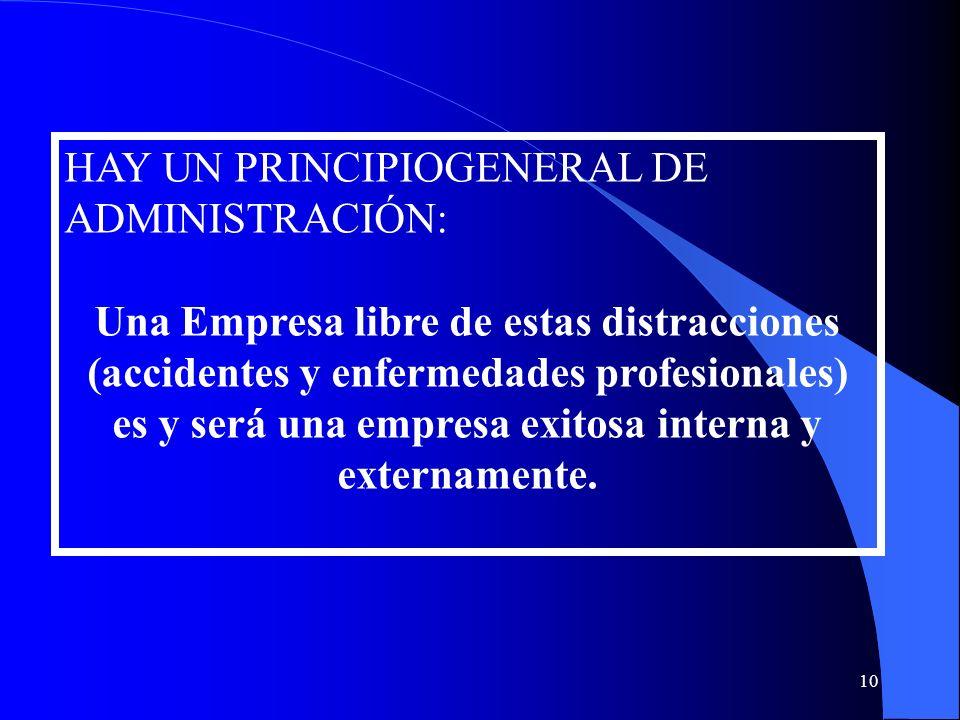 HAY UN PRINCIPIOGENERAL DE ADMINISTRACIÓN: Una Empresa libre de estas distracciones (accidentes y enfermedades profesionales) es y será una empresa ex