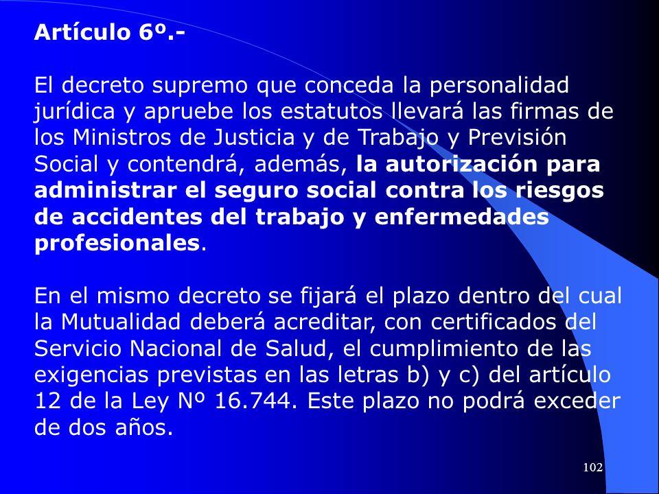 Artículo 6º.- El decreto supremo que conceda la personalidad jurídica y apruebe los estatutos llevará las firmas de los Ministros de Justicia y de Tra