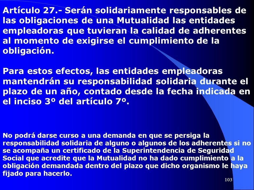 Artículo 27.- Serán solidariamente responsables de las obligaciones de una Mutualidad las entidades empleadoras que tuvieran la calidad de adherentes