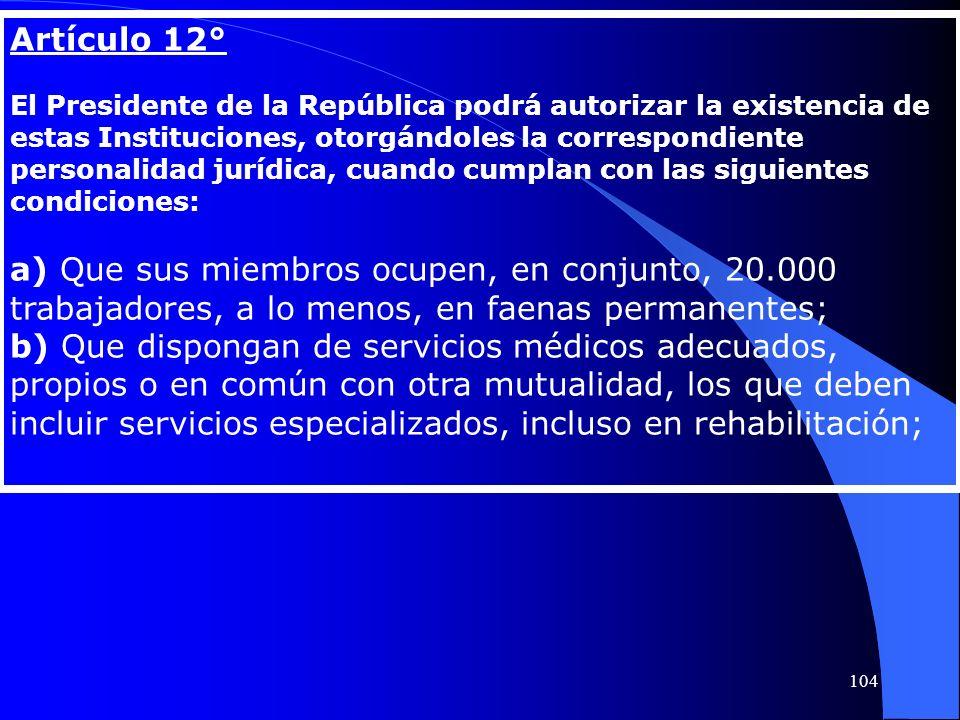 Artículo 12° El Presidente de la República podrá autorizar la existencia de estas Instituciones, otorgándoles la correspondiente personalidad jurídica