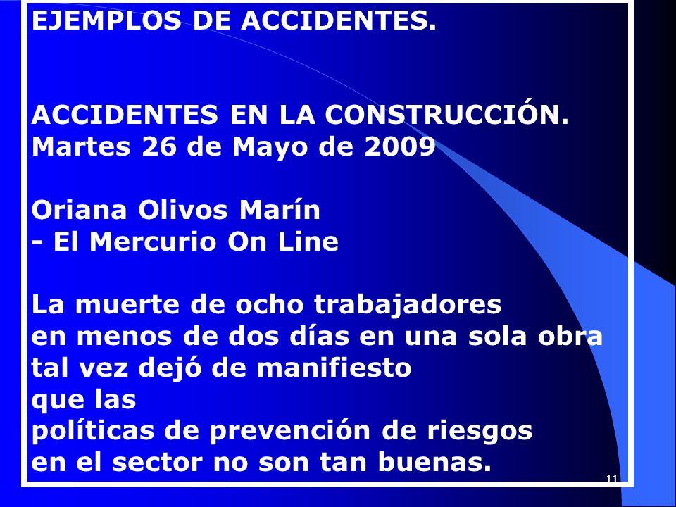 EJEMPLOS DE ACCIDENTES. ACCIDENTES EN LA CONSTRUCCIÓN. Martes 26 de Mayo de 2009 Oriana Olivos Marín - El Mercurio On Line La muerte de ocho trabajado
