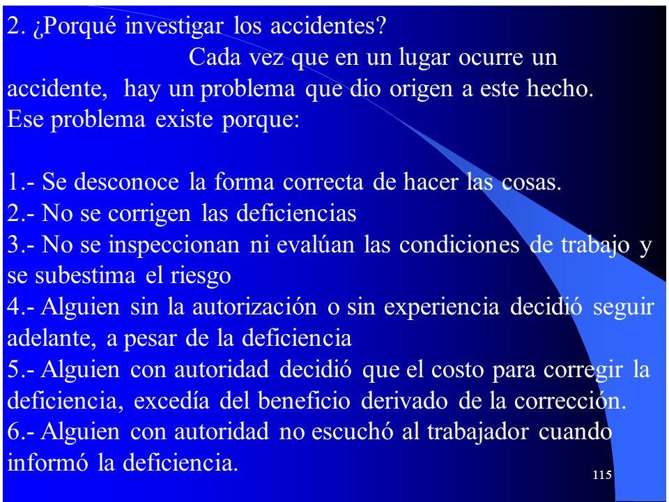 2. ¿Porqué investigar los accidentes? Cada vez que en un lugar ocurre un accidente, hay un problema que dio origen a este hecho. Ese problema existe p