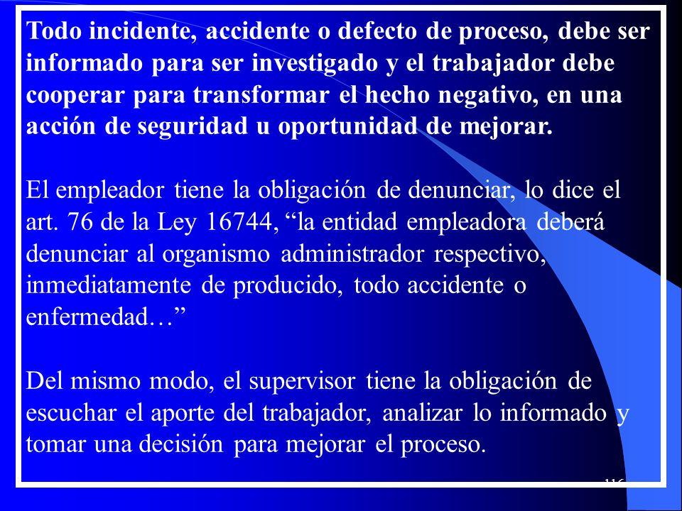 Todo incidente, accidente o defecto de proceso, debe ser informado para ser investigado y el trabajador debe cooperar para transformar el hecho negati